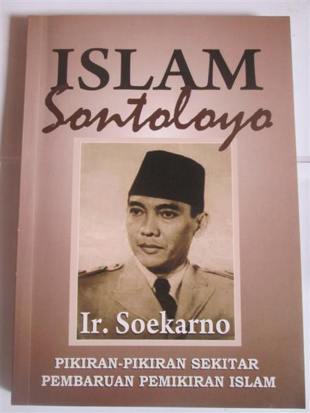 Celoteh Persuasif Sukarno untuk Modernisasi Islam (Review Buku Islam Sontoloyo)